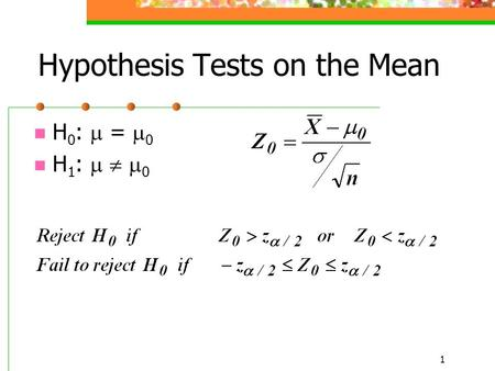 1 Hypothesis Tests on the Mean H 0 :  =  0 H 1 :    0.