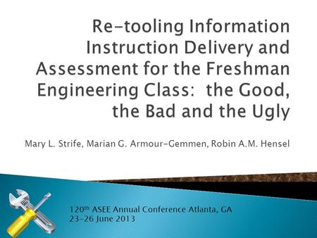 Mary L. Strife, Marian G. Armour-Gemmen, Robin A.M. Hensel 120 th ASEE Annual Conference Atlanta, GA 23-26 June 2013.