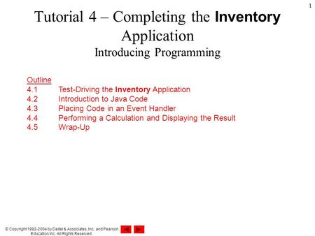 © Copyright 1992-2004 by Deitel & Associates, Inc. and Pearson Education Inc. All Rights Reserved. 1 Tutorial 4 – Completing the Inventory Application.
