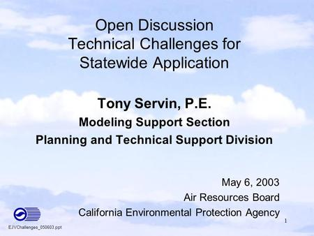 1 Open Discussion Technical Challenges for Statewide Application Tony Servin, P.E. Modeling Support Section Planning and Technical Support Division May.