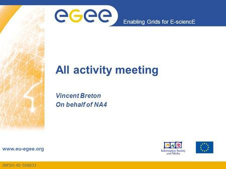 INFSO-RI-508833 Enabling Grids for E-sciencE www.eu-egee.org All activity meeting Vincent Breton On behalf of NA4.