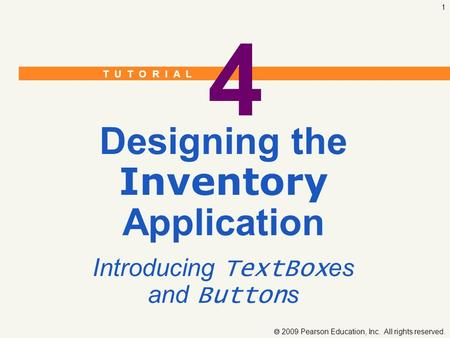 T U T O R I A L  2009 Pearson Education, Inc. All rights reserved. 1 4 Designing the Inventory Application Introducing TextBox es and Button s.