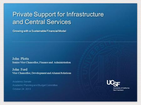Private Support for Infrastructure and Central Services Growing with a Sustainable Financial Model Private Support for Infrastructure and Central Services.