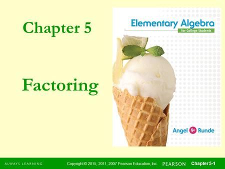 Chapter 5 Copyright © 2015, 2011, 2007 Pearson Education, Inc. Chapter 5-1 Factoring.