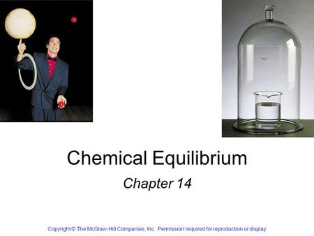 Chemical Equilibrium Chapter 14 Copyright © The McGraw-Hill Companies, Inc. Permission required for reproduction or display.