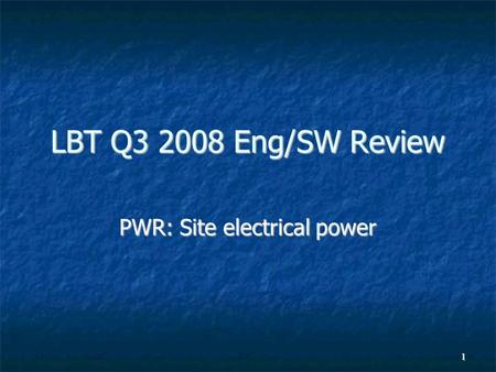 1 LBT Q3 2008 Eng/SW Review PWR: Site electrical power.