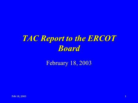 Feb 18, 20031 TAC Report to the ERCOT Board February 18, 2003.