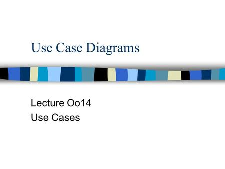 Use Case Diagrams Lecture Oo14 Use Cases. References n Booch, et al, The Unified modeling Language User's Guide, AWL, 1999, Chapt 16 & 17 n Fowler & Scott,