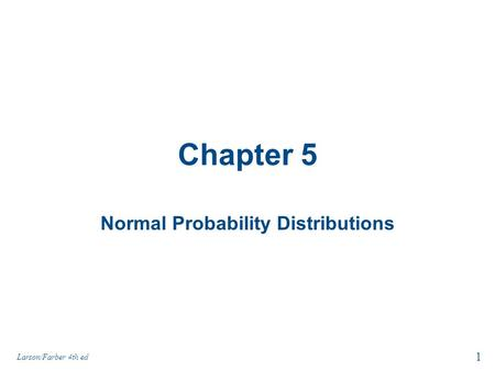Chapter 5 Normal Probability Distributions 1 Larson/Farber 4th ed.