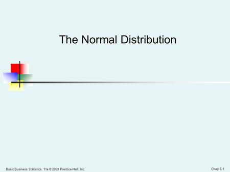 Basic Business Statistics, 11e © 2009 Prentice-Hall, Inc. Chap 6-1 The Normal Distribution.