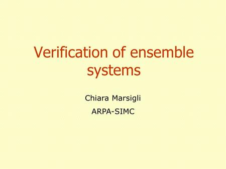 Verification of ensemble systems Chiara Marsigli ARPA-SIMC.