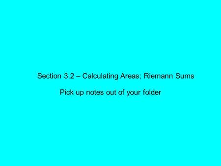 Section 3.2 – Calculating Areas; Riemann Sums