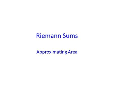 Riemann Sums Approximating Area. One of the classical ways of thinking of an area under a curve is to graph the function and then approximate the area.
