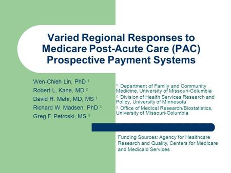 Varied Regional Responses to Medicare Post-Acute Care (PAC) Prospective Payment Systems 1. Department of Family and Community Medicine, University of Missouri-Columbia.