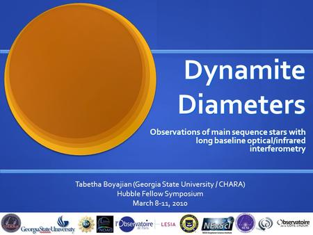 Dynamite Diameters Observations of main sequence stars with long baseline optical/infrared interferometry Tabetha Boyajian (Georgia State University /