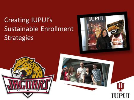 Creating IUPUI's Sustainable Enrollment Strategies.