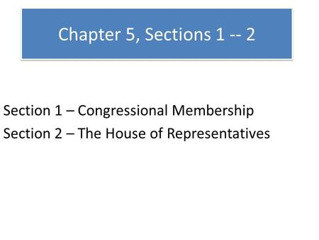 Chapter 5, Sections Section 1 – Congressional Membership