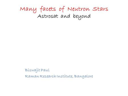 Many facets of Neutron Stars Astrosat and beyond Biswajit Paul Raman Research Institute, Bangalore.