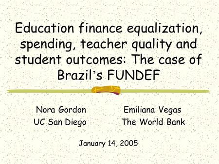 Education finance equalization, spending, teacher quality and student outcomes: The case of Brazil ' s FUNDEF Nora GordonEmiliana Vegas UC San Diego The.