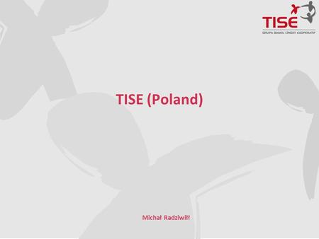TISE (Poland) Michał Radziwiłł. About TISE  Established in 1991 by Polish BISE Bank  Today- 100% subsidiary company of the French bank Crédit Coopératif.