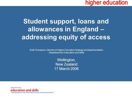 Student support, loans and allowances in England – addressing equity of access Ruth Thompson, Director of Higher Education Strategy and Implementation.