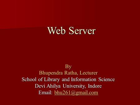 Web Server By Bhupendra Ratha, Lecturer School of Library and Information Science Devi Ahilya University, Indore