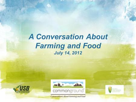 A Conversation About Farming and Food July 14, 2012.
