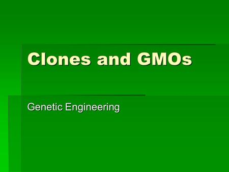 Clones and GMOs Genetic Engineering. How to Make an Artificial Clone  Cloning Animals: A nucleus of a body cell is removed from the animal is placed.