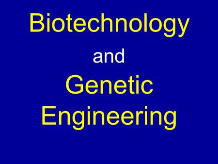 Biotechnology and Genetic Engineering. Human Genetic Engineering Introductory video: https://www.youtube.com/watch?v=dKBfxoP nT7g 8:19 in length.