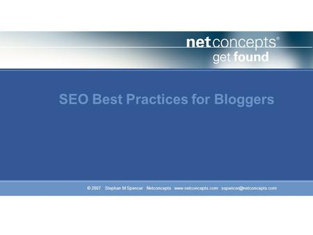 © 2007 Stephan M Spencer Netconcepts  SEO Best Practices for Bloggers.