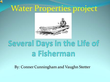 By: Conner Cunningham and Vaughn Stetter Water Properties project.