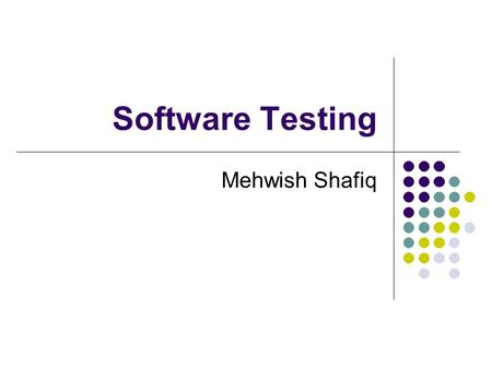 Software Testing Mehwish Shafiq. Testing Testing is carried out to validate and verify the piece developed in order to give user a confidence to use reliable.
