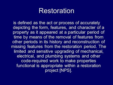 Restoration is defined as the act or process of accurately depicting the form, features, and character of a property as it appeared at a particular period.