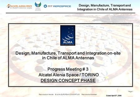 Reproduction interdite © ALMA EUROPEAN CONSORTIUM Reproduction forbidden Design, Manufacture, Transport and Integration in Chile of ALMA Antennas Page.