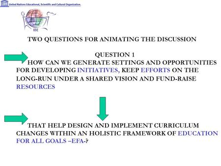 TWO QUESTIONS FOR ANIMATING THE DISCUSSION QUESTION 1 HOW CAN WE GENERATE SETTINGS AND OPPORTUNITIES FOR DEVELOPING INITIATIVES, KEEP EFFORTS ON THE LONG-RUN.