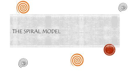 The Spiral model.