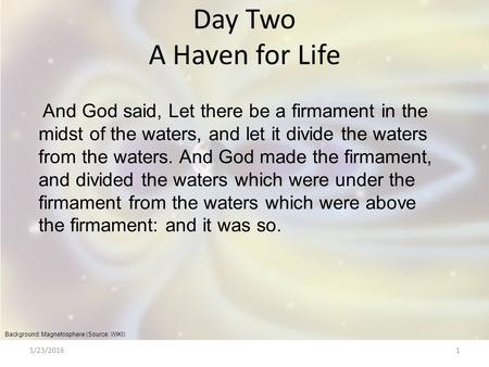 1/23/20161 Day Two A Haven for Life And God said, Let there be a firmament in the midst of the waters, and let it divide the waters from the waters. And.