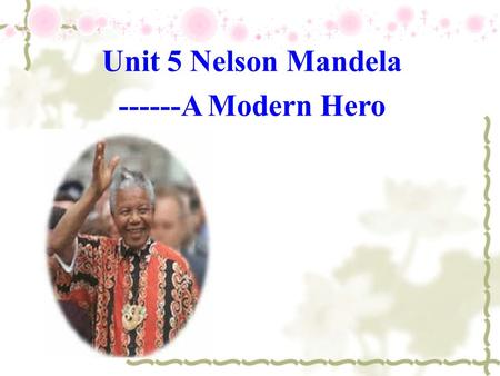 Unit 5 Nelson Mandela ------A Modern Hero. William Tyndale (1484-1536) Priest and scholar; translated the Bible into Modern English.