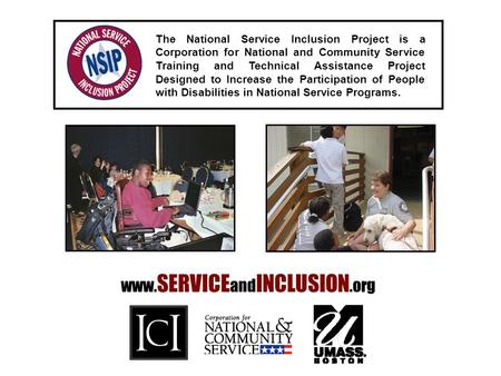 The National Service Inclusion Project is a Corporation for National and Community Service Training and Technical Assistance Project Designed to Increase.