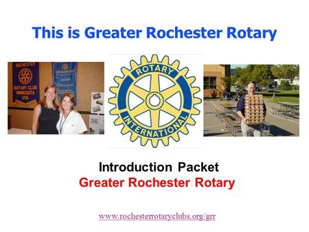 This is Greater Rochester Rotary Introduction Packet Greater Rochester Rotary www.rochesterrotaryclubs.org/grr.