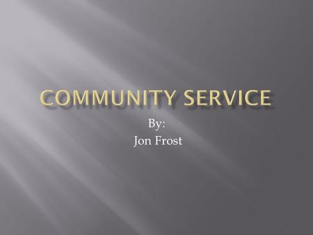 By: Jon Frost. Community service is an act by a person that benefits the local community. People become involved in community service for many reasons.