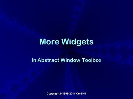 Copyright © 1999-2011 Curt Hill More Widgets In Abstract Window Toolbox.