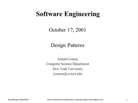 Bernd Bruegge & Allen Dutoit Object-Oriented Software Engineering: Conquering Complex and Changing Systems 1 Software Engineering October 17, 2001 Design.