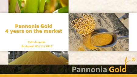 Pannonia Gold 4 years on the market Edit Árendás Budapest 05/11/2015.