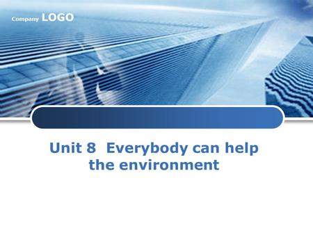 Company LOGO Unit 8 Everybody can help the <strong>environment</strong>.