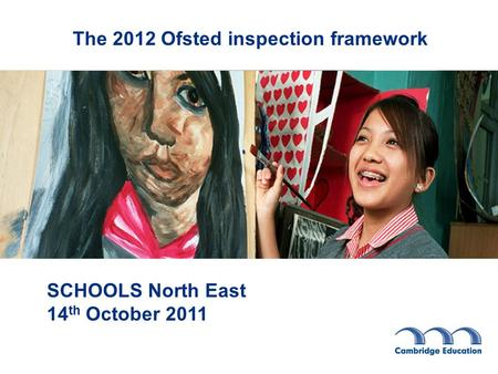 The 2012 Ofsted inspection framework SCHOOLS North East 14 th October 2011.