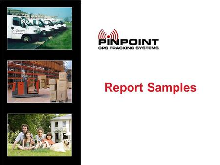 Report Samples. 2 PinPoint GPS Tracking Systems www.pinpointgps.com Stop Report Shows where, when and for how long an item has stopped.