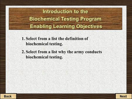 2-1-1 Introduction to the Biochemical Testing Program Enabling Learning Objectives 1.Select from a list the definition of biochemical testing. 2.Select.