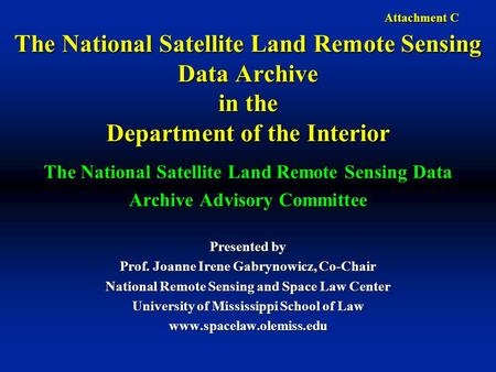 Attachment C The National Satellite Land Remote Sensing Data Archive in the Department of the Interior The National Satellite Land Remote Sensing Data.