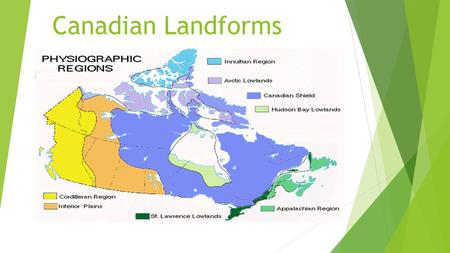 Canadian Landforms. Landform Regions in Canada  Also called Physiographic Regions  There are eight distinct landforms in Canada:  Western Cordillera.
